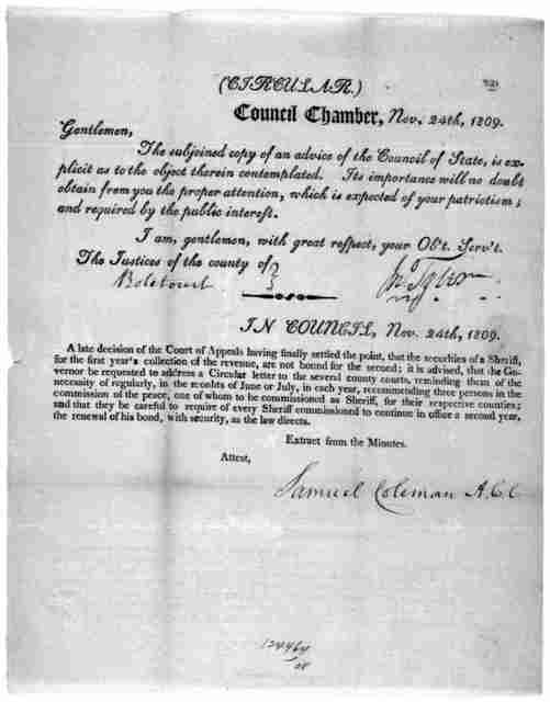 (Circular.) Council Chamber, Nov. 24th, 1809. Gentlemen, The subjoined copy of an advice of the Council of state, is explicit as to the object therein contemplated. Its importance will no doubt obtain from you the proper attention, which is expe