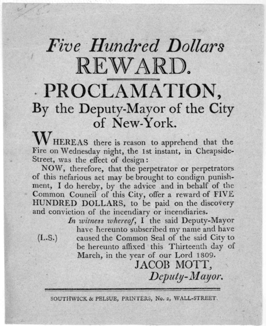 Five hundred dollars reward. Proclamation, by the deputy-mayor of the City of New York. Whereas there is reason to apprehend that the fire on Wednesday night, the 1st instant, in Cheapside Street, was the effect of design ... offer a reward of f
