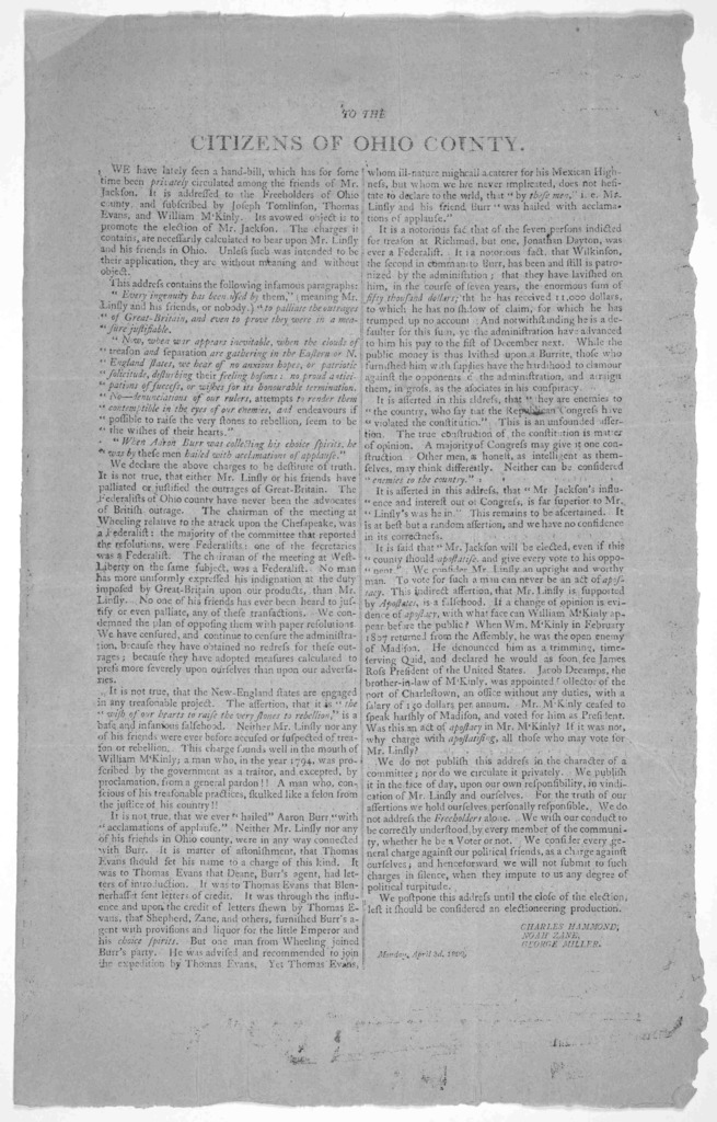To the citizens of Ohio County. We have lately seen a hand-bill, which has for some time been privately circulated among the friends of Mr. Jackson ... [Signed] Charles Hammond, Noah Zane, George Miller. Monday, April 3d, 1809.