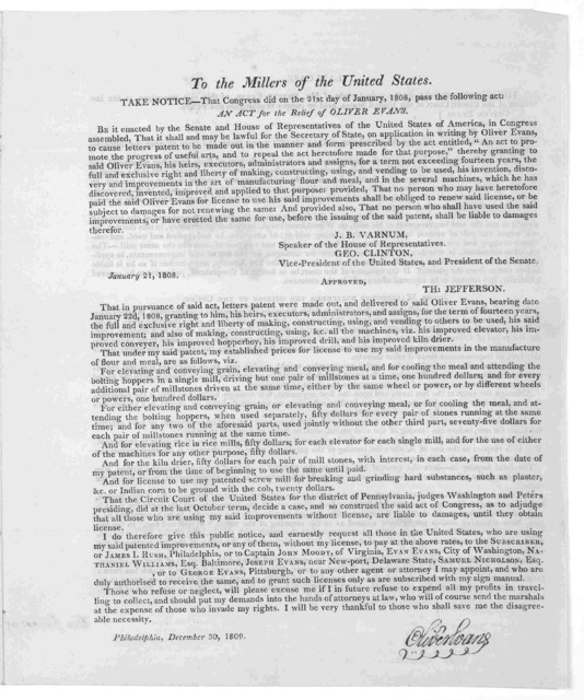 To the millers of the United States. Take notice-- That Congress did on the 21st day of January, 1808, pass the following act. An act for the relief of Oliver Evans ... That in pursuance of said act, letters patent were made out, and delivered t