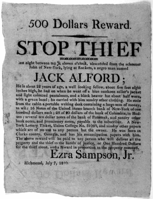 500 dollars reward. Stop thief. Last night between ten & eleven o'clock, absconded from the schooner John of New-York, lying at Rockets a negro man named Jack Alford ... Ezra Sampson, Jr. Richmond, July 7, 1810.