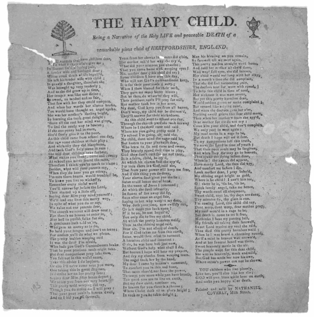 [Cuts] The happy child being a narrative of the holy life and peaceable death of a remarkable pious child of Hertfordshire, England. [Boston] Printed and sold by Nathaniel Coverly Milk Street [181-?].