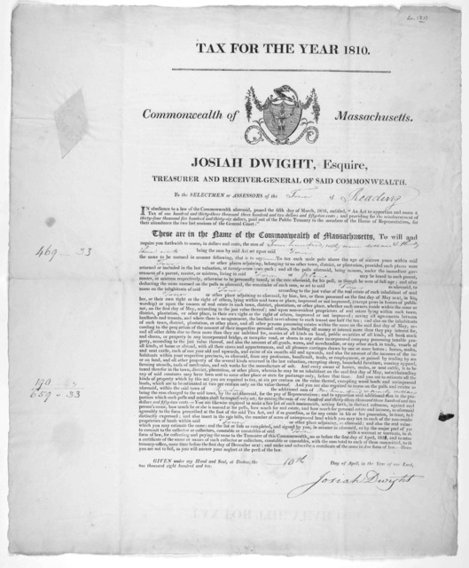 Tax for the year 1810. Commonwealth of Massachusetts. Josiah Dwight, Esquire, Treasurer and Receiver-general of said Commonwealth. To the selectmen or assessors of the of ... Given under my hand and seal, at Boston the day of April in the year o