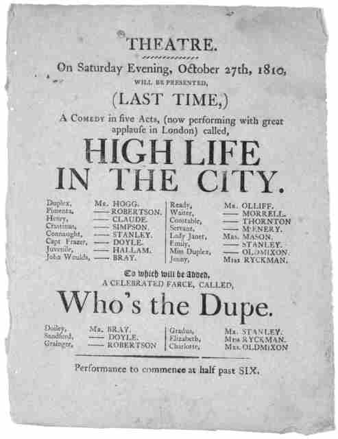 Theatre. on Saturday evening, October 27th 1810, will be presented (Last time) a comedy in five acts, (now performing with great applause in London) called, High life in the City ... To which will be added, a celebrated farce, called Who's the d