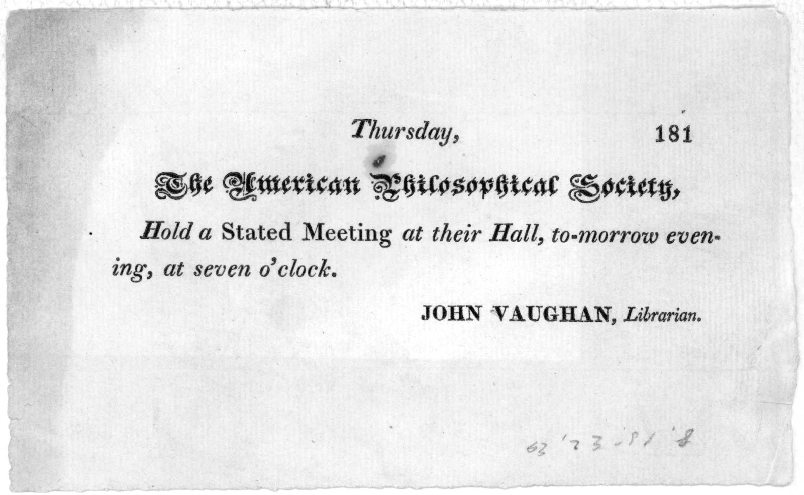 Thursday, 181 The American Philosophical Society, hold a stated meeting at their hall, to-morrow evening, at seven o'clock. John Vaughan, Librarian.
