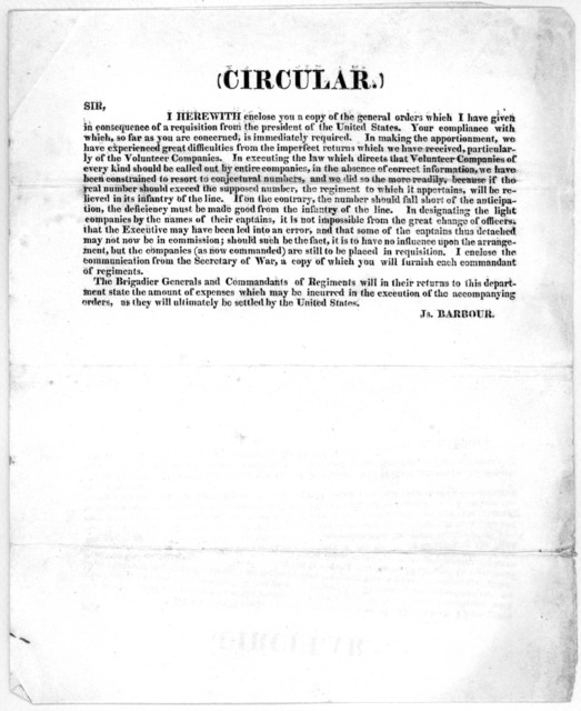 (Circular.) Sir. I herewith enclose you a copy of the general orders which I have given in consequence of a requisition from the president of the United States ... Js. Barbour [Richmond, 1812?].