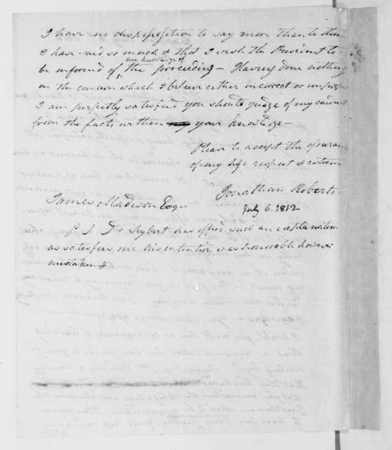 Jonathan Roberts to James Madison, July 6, 1812.