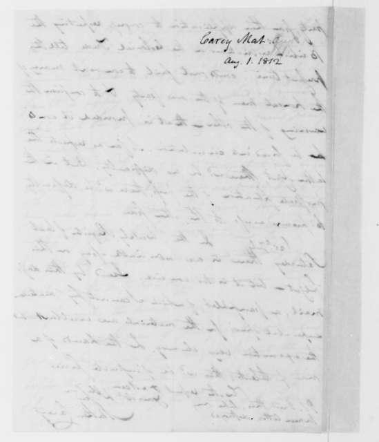 Mathew Carey to James Madison, August 1, 1812.