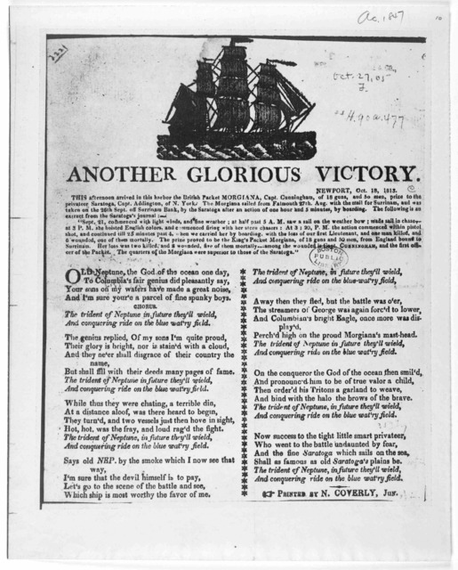 [Cut] Another glorious victory. Newport Oct. 18, 1813. This afternoon arrived in this habour the British Packer Morgiana, Capt. Cunningham, of 18 guns, and 50 men, prize to the privateer Saratoga, Capt. Addington of New Yok ... [ 7 stanzas of ve