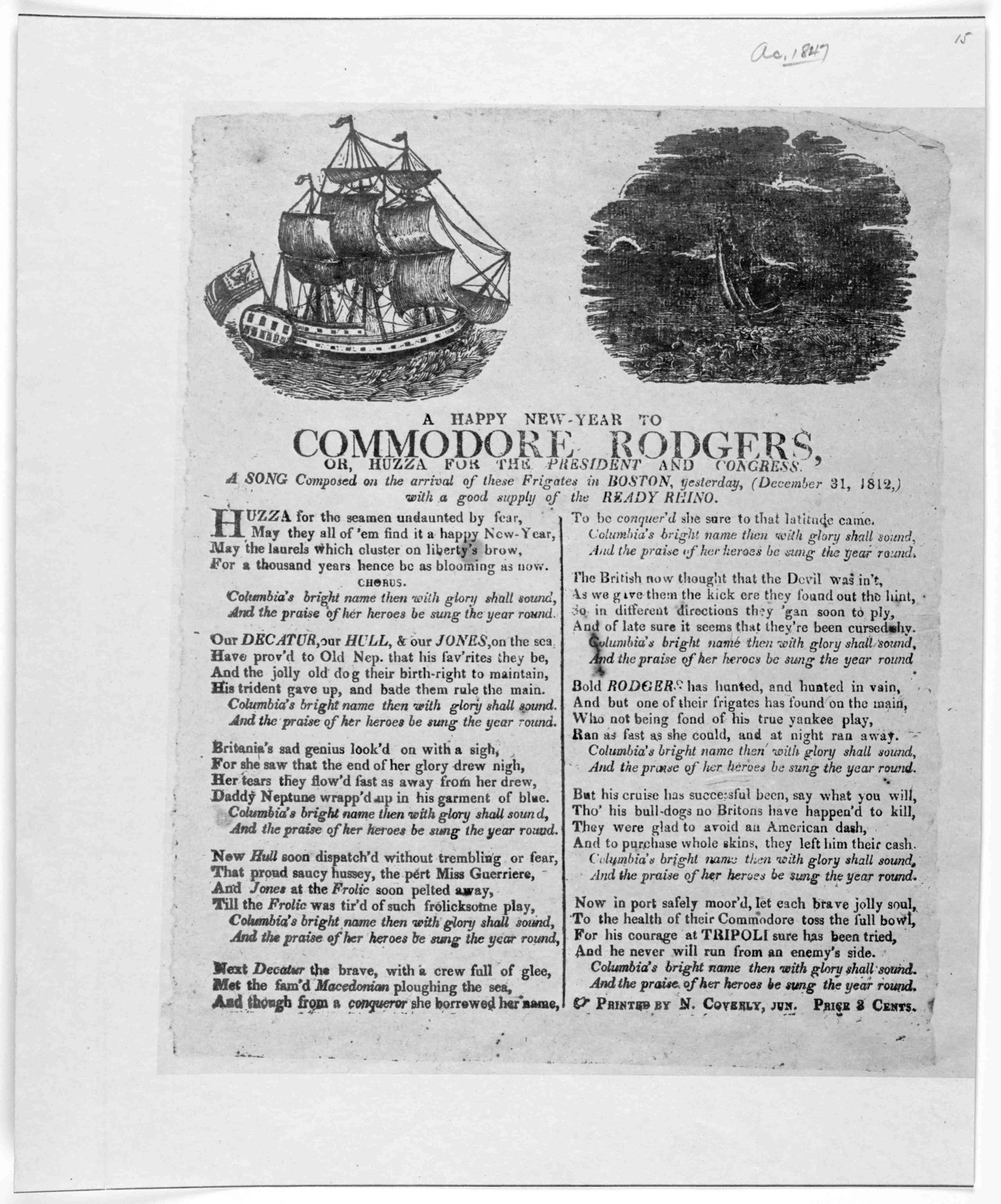 [Cuts] A happy new-year to Commodore Rodgers, or, Huzza for the president and Congress. A song composed on the arrival of those frigates in Boston yesterday, (December 31, 1812,) with a good supply of the Ready Rhino [Boston] Printed by N. Cover