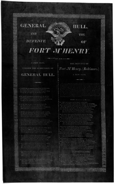 General Hull and the defence of Fort M'Henry. A new song, called the surrender of General Hull. The defence of Fort M'Henry, (Baltimore.) A new song [The Star Spangled Banner] [1813?].