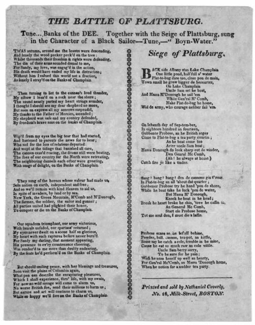 "The battle of Plattsburg. Tune… Banks of the Dee. Together with the Siege of Plattsburg, sung in the character of a black sailor-- Tune, --""Boyn-Tater."" Boston. Printed and sold by Nathaniel Coverly No. 16 Milk Street [1814]"