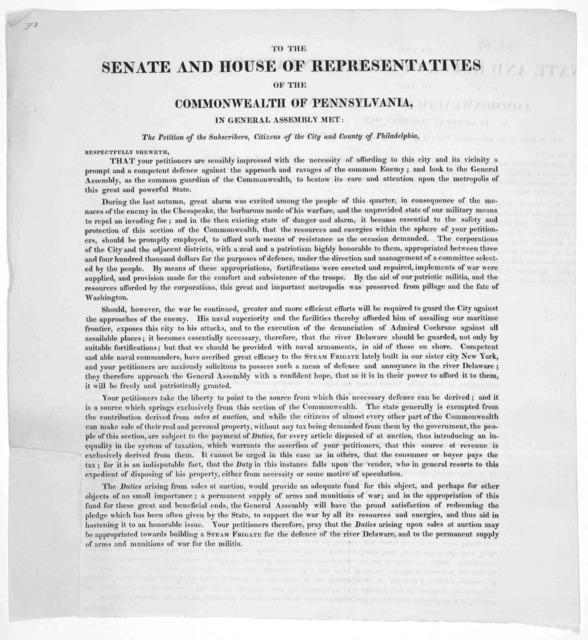 To the Senate and House of representatives of the Commonwealth of Pennsylvania, in General assembly met: the petition of the subscribers, Citizens of the City and County of Philadelphia, respectfully sheweth [Regarding as Steam Frigate for the d