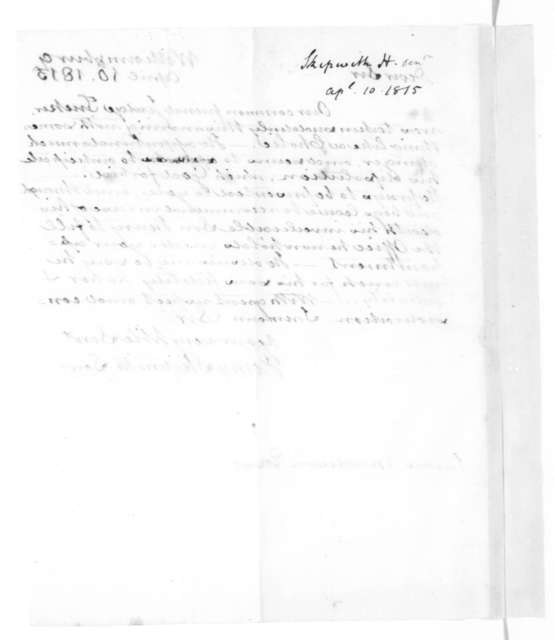 Henry Skipwith to James Madison, April 10, 1815.