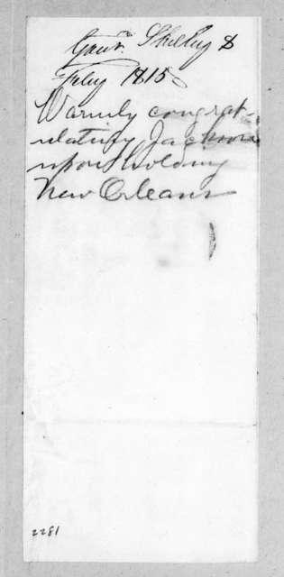 Isaac Shelby to Andrew Jackson, February 8, 1815