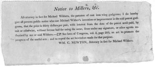 Notice to millers, &c. As attorney in fact for Michael Withers, the patentee of cast iron wing gudgeons: I do hereby give all persons public notice who use Michael Wither's invention or improvement in the said patent gudgeons, that the price is