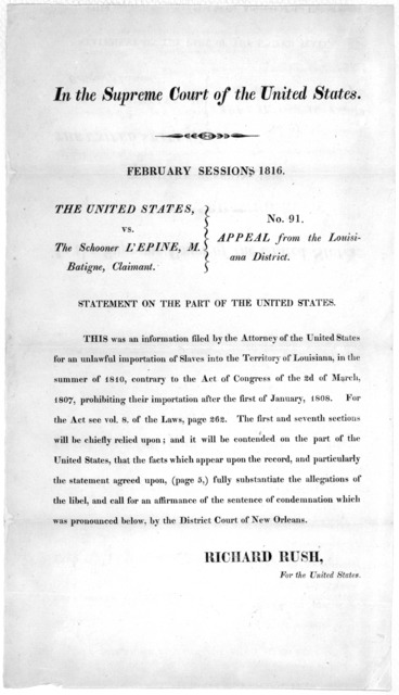 In the Supreme court of the United States. February session 1816. The United States, vs. The schooner L'Epine, M. Batigne, Claimant, No. 91. Appeal from the Louisiana district. Statement on the part of the United States ... [1816].
