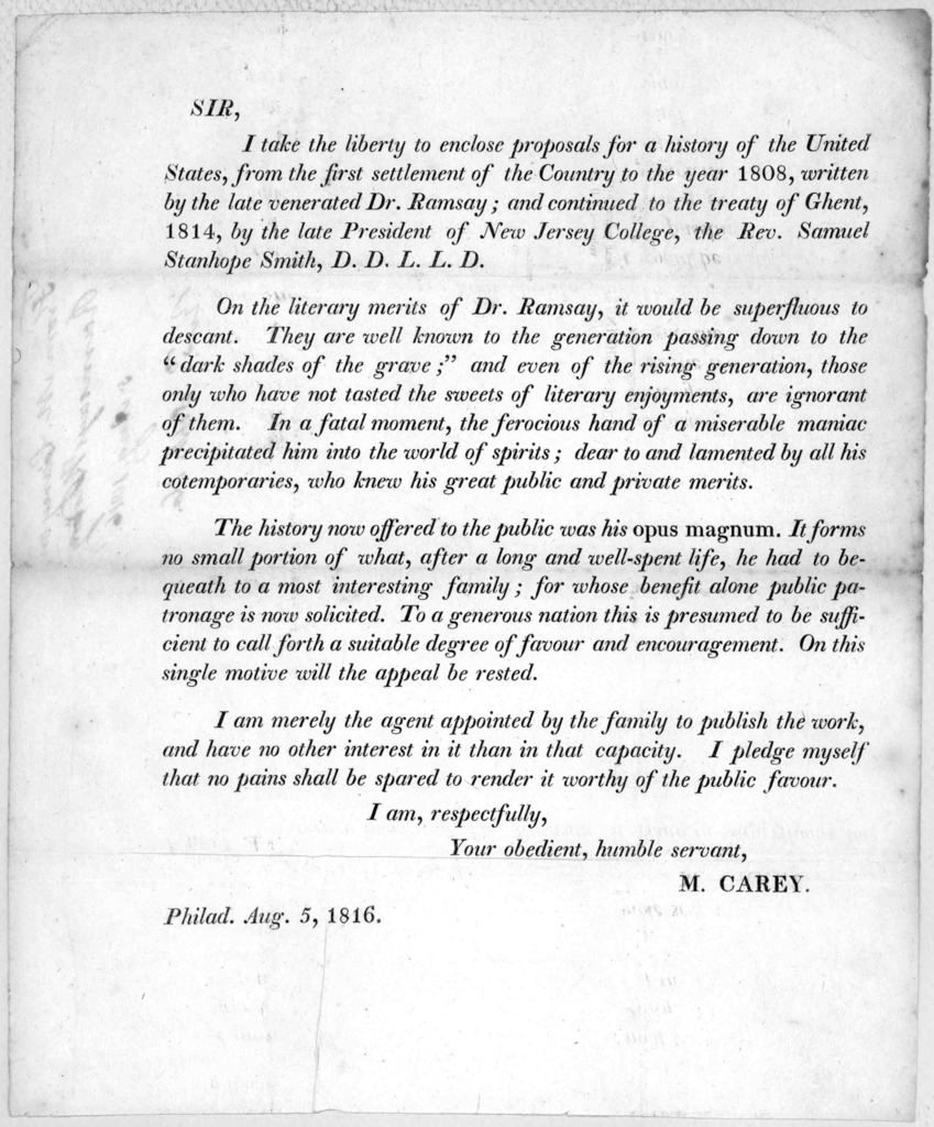 Sir, I take the liberty to enclose proposals for a history of the United States, from the first settlemet of the country to the year 1808, written by the late venerated Dr. Ramsay; and continued to the treaty of Ghent, 1814, by the late Presiden