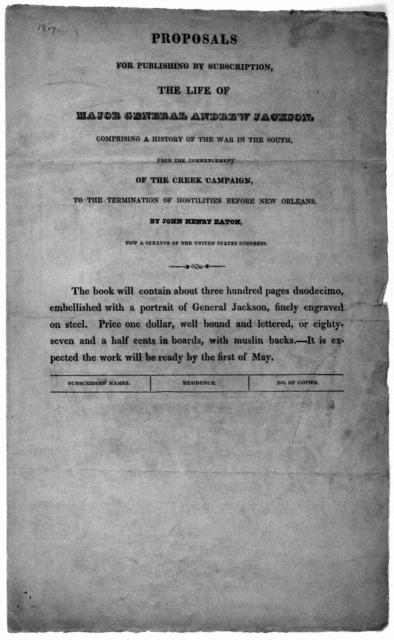 Proposals for publishing by subscription, the life of Major General Andrew Jackson, comprising a history of the war in the South, from the commencement of the Creek campaign, to the termination of hostilities before New Orleans. By John Henry Ea
