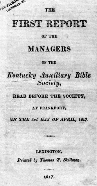 The first report of the managers of the Kentucky Auxiliary Bible Society : read before the society at Frankfort on the 3rd day of April, 1817