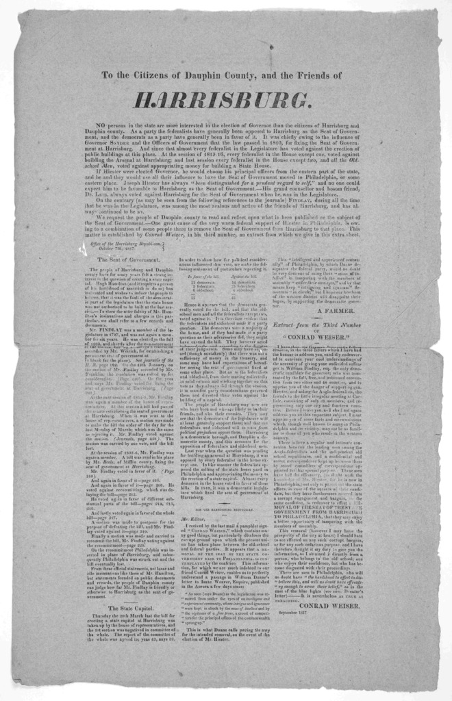 To the citizens of Dauphin County, and the friends of Harrisburg. No persons in the state are more interested in the election of Governor than the citizens of Harrisburg, and Dauphin county ... [Signed at end] Conrad Weiser September 1817.
