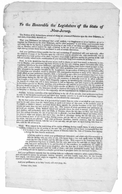 To the honorable the Legislature of the State of New-Jersey. The petition of the subscribers, several of whom are owners of fisheries upon the river Delaware, in said state, respectfully sheweth ... January 21st, 1818.