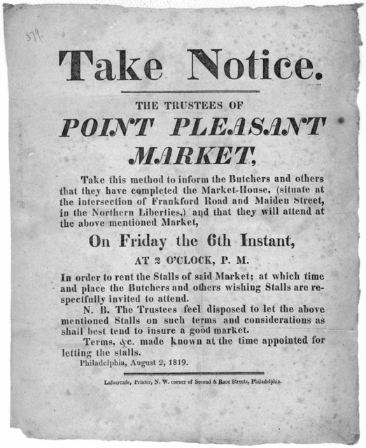 Take notice. The trustees of Point Pleasant Market, take this method to inform the butchers and others that they have completed the Market-House, (situate at the inter-section of Frankford Road and Maiden Street, in the Northern Liberties,) and