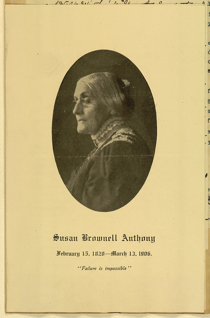"""Susan Brownell Anthony, February 15, 1820-March 13, 1906 """"Failure is Impossible"""""""