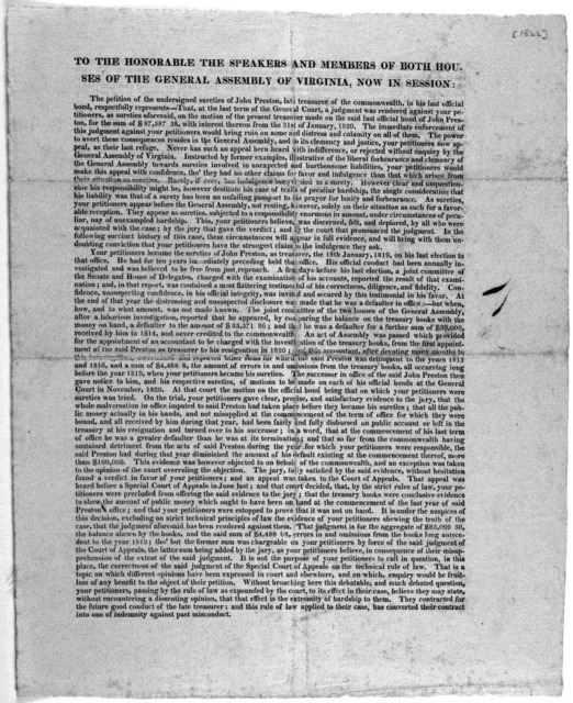 To the Honorable the speakers and members of both houses of the General Assembly of Virginia, now in session. The petition of the undersigned sureties of John Preston, late treasurer of the commonwealth ... respectfully represents ... [Signed] R