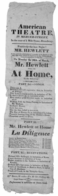 American Theatre, in Mercer-Street, in the rear of 1 Mile Stone, Broadway. Positively the last night! Mr. Hewlett ... On Monday the 24th of March, Mr. Hewlett will be at home in the following: Part 1st--Songs ... Part 2d ... La diligence ... Par