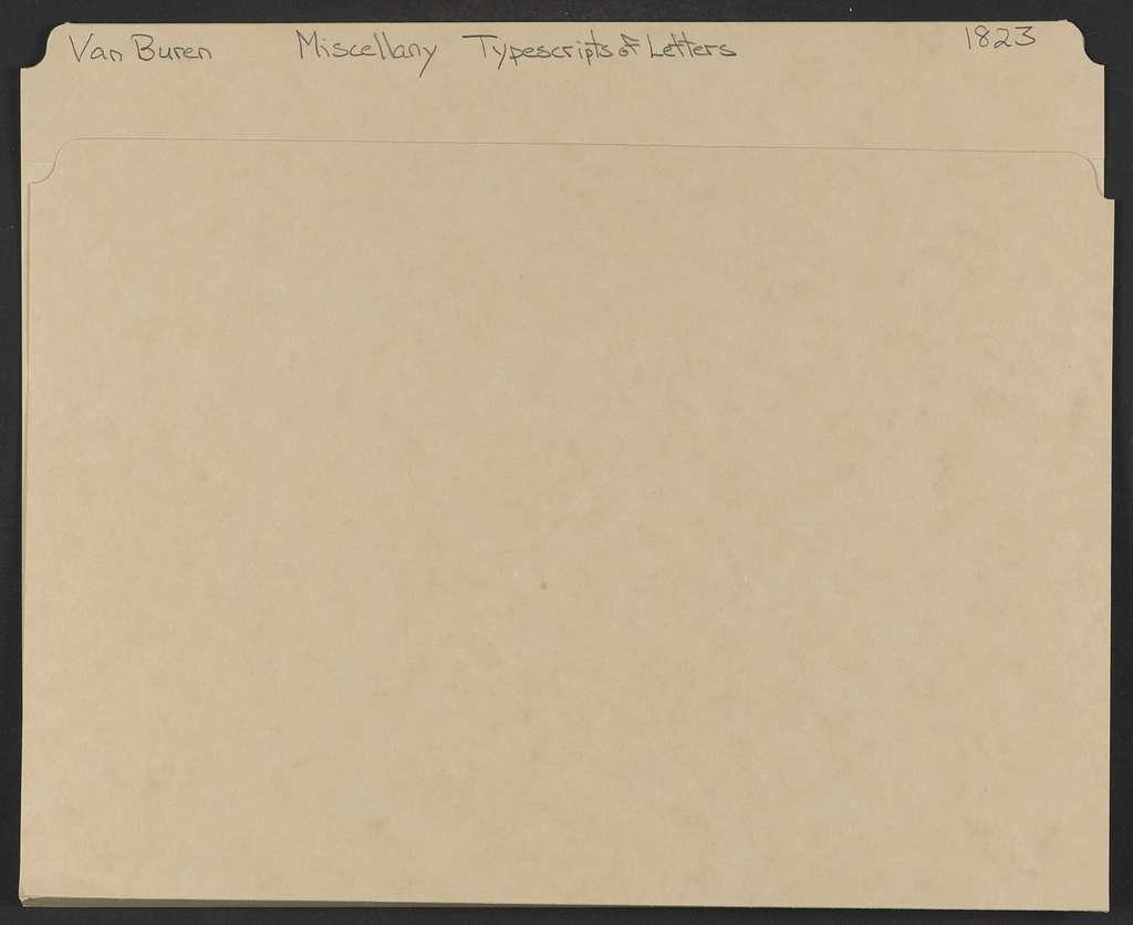Martin Van Buren Papers: Series 7, Miscellany, 1814-1910; Typescripts of letters in Series 2, 1814-1845; 1823