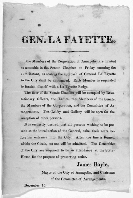 Gen. La Fayette. The members of the Corporation of Annapolis are invited to assemble in the Senate Chamber on Friday morning the 17th instant, as soon as the approach of General La Fayette to the City shall be announced ... James Boyle. Mayor of