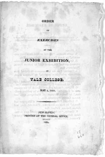 Order of exercises at the Junior exhibition in Yale College, May 4 1824. New-Haven: Printed at the Journal office 1824.