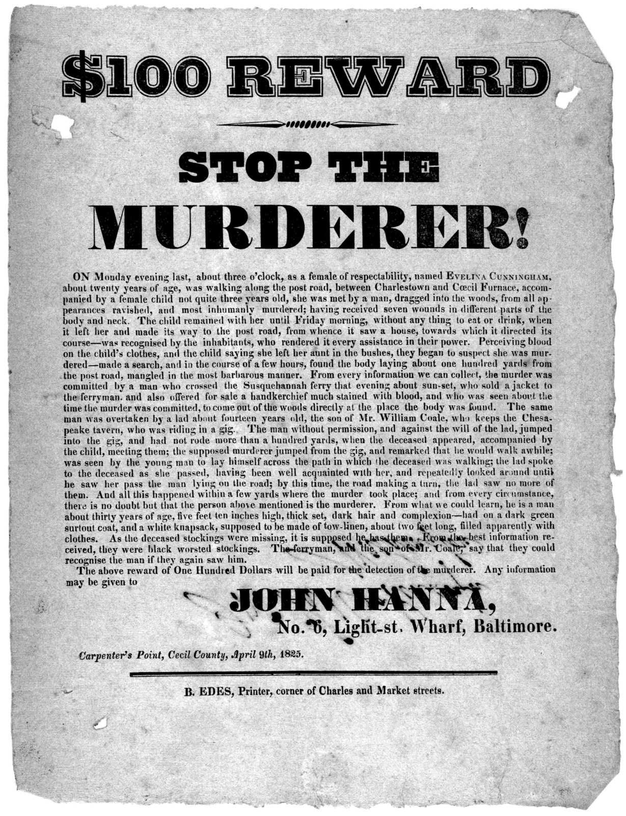 $100 reward Stop the murderer! On Monday evening last, about three o'clock, as a female of respectability, named Evelina Cunningham, about twenty years of age, was walking along the post road ... she was met by a man, dragged into the woo