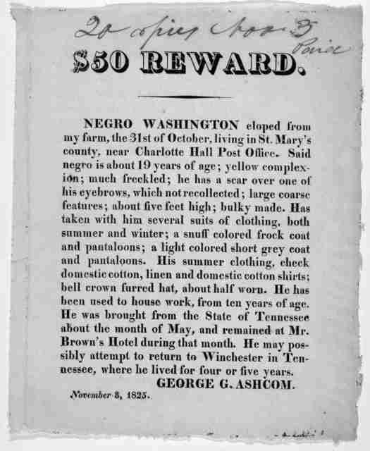 $50 reward. Negro Washington eloped from my farm, the 31st of October, living in St. Mary's county, near Charlotte Hall post office ... George G. Ashcom. November 3, 1825.