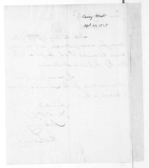 Mathew Carey to James Madison, April 22, 1825.