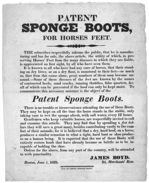 Patent sponge boots, for horses feet. The subscriber respectfully informs the public, that he is manufacturing and has for sale, the above article, the utility of which, in preserving horses's feet from the many diseases to which hey are liable