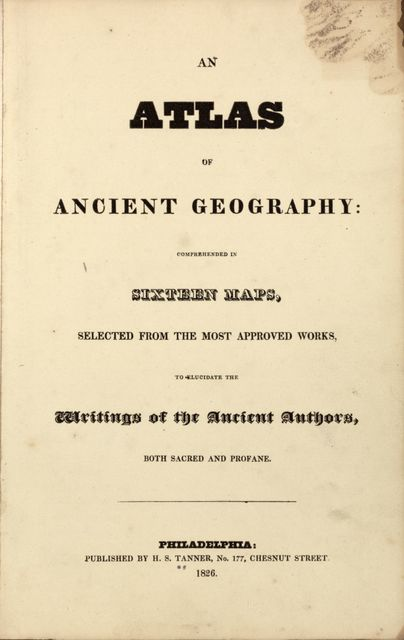 An atlas of ancient geography : comprehended in sixteen maps, selected from the most approved works : to elucidate the writings of the ancient authors, both sacred and profane.