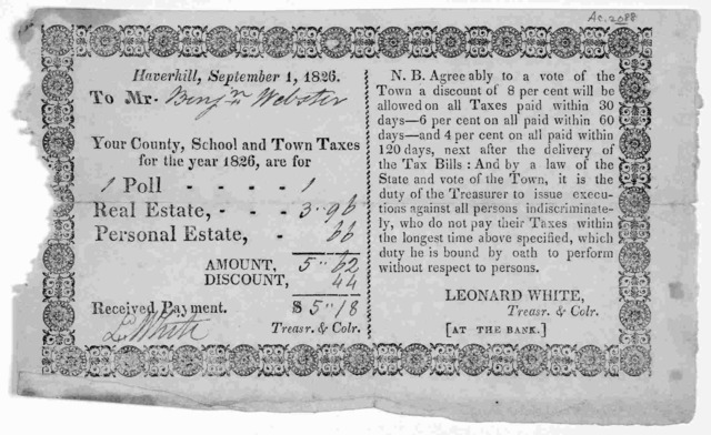 Haverhill, September 1, 1826. To Mr. Your county, school and town taxes for the year 1826, are for Poll Real estate Personal estate ... Leonard White, Treasr. & Colr. [Haverhill, 1826.].