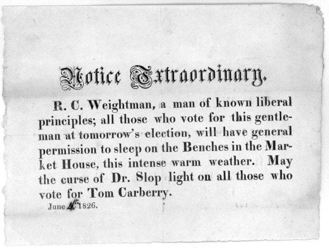 Notice extraordinary. R. C. Weightman, a man of known liberal principles; all those who vote for this gentleman at tomorrow's election, will have general permission to sleep on the benches in the Market House, this intense warm weather. May the