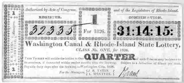 ... Washington canal & Rhode Island state lottery. Class No. one, for 1826. This ticket will entitle the holder to one quarter of such prize as may be drawn by its numbers, if demanded within twelve months after the drawing, Subject to a deducti