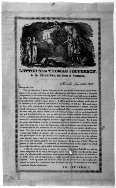 [Woodcut] Letter from Thomas Jefferson to Mr. Weightman, late mayor of Washington, Monticello, June 24th, 1826. Respected Sir: [Declining on account of ill health the invitation to be in Washington on the fiftieth anniversary of American indepen