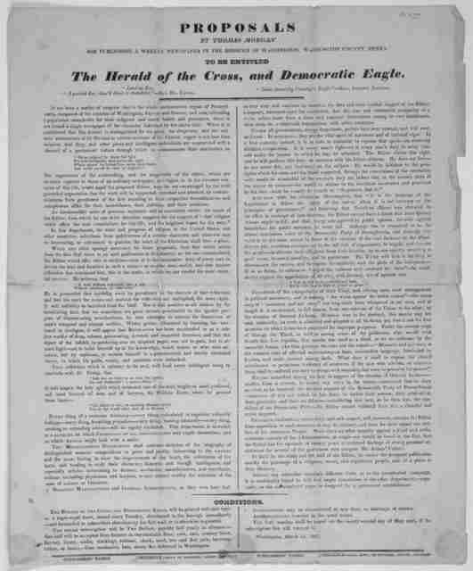 Proposals by Thomas Morgan for publishing a weekly newspaper in the Borough of Washington, Washington County, Penna. to be entitled The Herald of the cross, and Democratic eagle. Washington [Pa.] March 15, 1827.