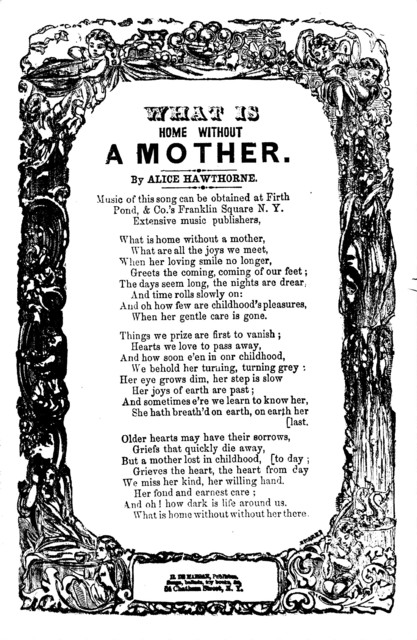 What is home without a mother. By Alice Hawthorne. H. De Marsan, Publisher, 54 Chatham Street, N. Y