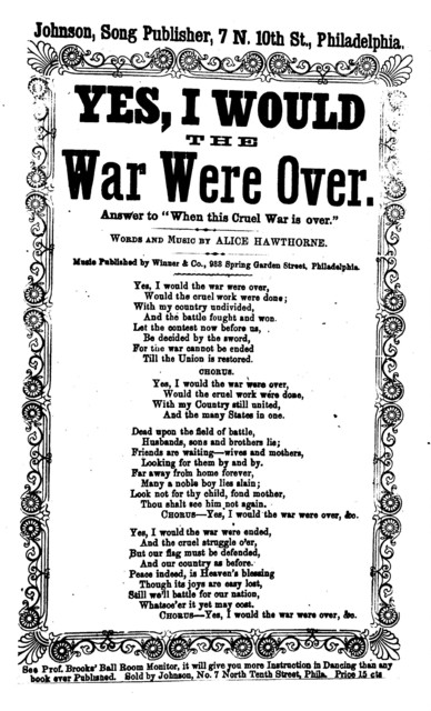 "Yes, I would the the war were over. Answer to ""When this cruel war is over."" Words and music by Alice Hawthorne ... Johnson, Song Publisher, Phila"