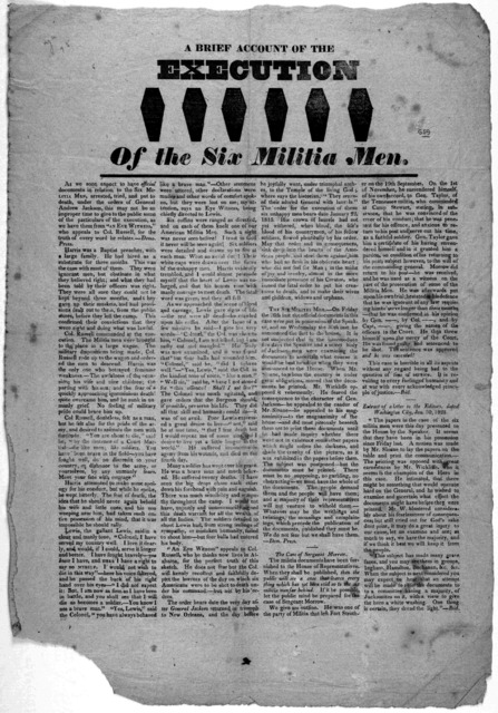 A brief account of the execution of the six militia men. As we soon expect to have official documents in relation to the six militia men, arrested, tried, and put to death under the orders of General Andrew Jackson this may not be an improper ti