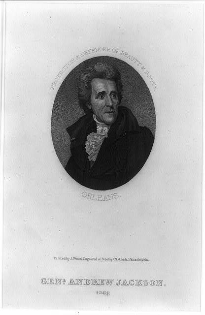 Genl. Andrew Jackson, 1828. Protector & defender of beauty & booty, Orleans / painted by J. Wood ; engraved on steel by C.G. Childs, Philadelphia.