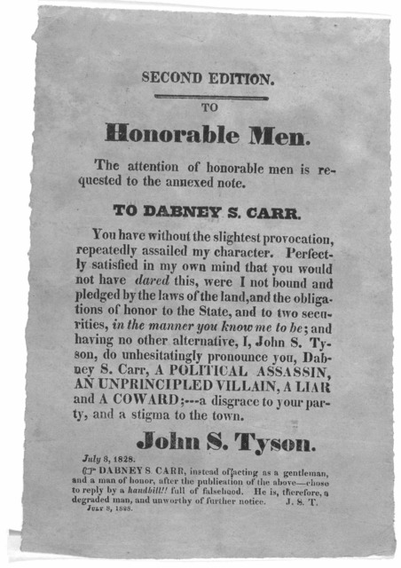 Second edition. To Honorable men. The attention of honorable men is requested to the annexed note. To Dabney S. Carr. You have without slightest provocation, repeatedly assailed my character ... I John S. Tyson, do unhesitatingly pronounce you,