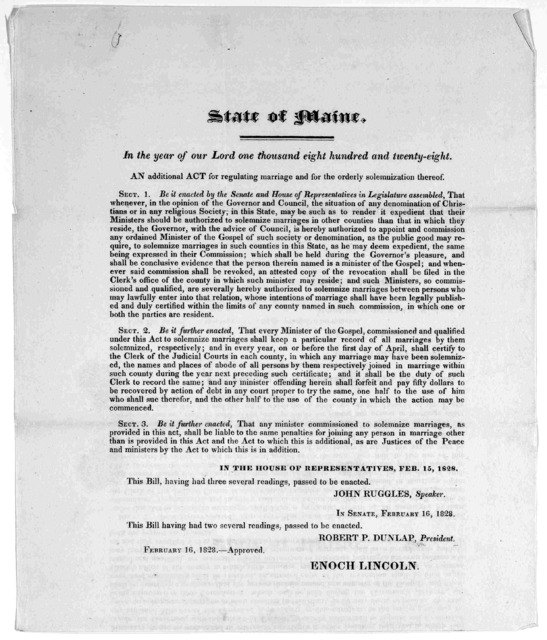 State of Maine. In the year of our Lord one thousand eight hundred and twenty-eight. An additional act for regulating marriage and for the orderly solumnization thereof ... Approved. Feb. 16, 1828.