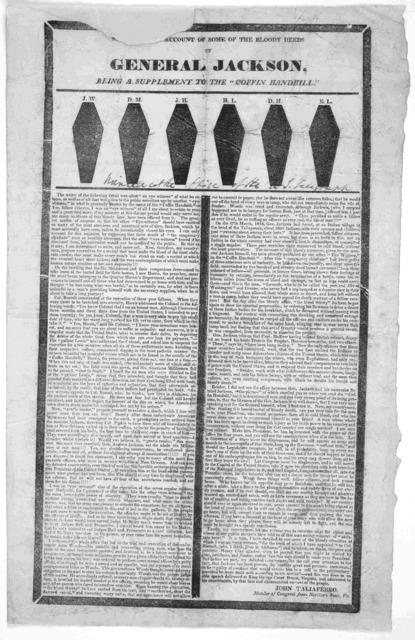 "Supplemental account of some of the bloody deeds of General Jackson, being a supplement to the ""Coffin handbill."" [Cuts of 6 coffins] ... John Taliaferro. Member of Congress from Northern Neck, Va. [1828]."
